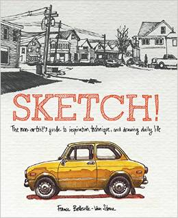 Sketch - The Non-Artist's Guide to Inspiration, Technique, and Drawing Daily Life